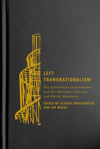 Left Transnationalism: The Communist International and the National, Colonial, and Racial Questions - Rethinking Canada in the World (Hardback)