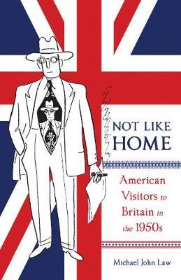 Not Like Home: American Visitors to Britain in the 1950s - McGill-Queen's Transatlantic Studies (Hardback)
