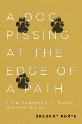 A Dog Pissing at the Edge of a Path: Animal Metaphors in an Eastern Indonesian Society (Hardback)