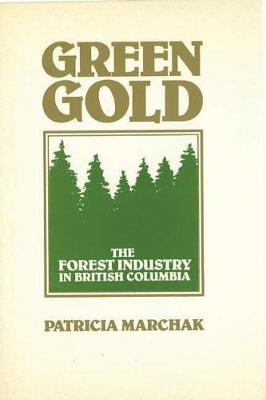 Green Gold: The Forestry Industry in British Columbia (Hardback)