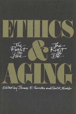 Ethics and Aging: The Right to Live, the Right to Die (Paperback)