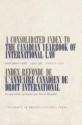 A Consolidated Index to the Canadian Yearbook of International Law: Volumes I-XXV(1962-1987) (Hardback)