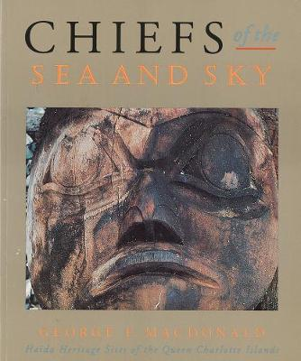 Chiefs of the Sea and Sky: Haida Heritage Sites of the Queen Charlotte Islands (Paperback)