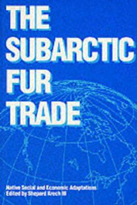 The Subarctic Fur Trade: Native Social and Economic Adaptations (Paperback)