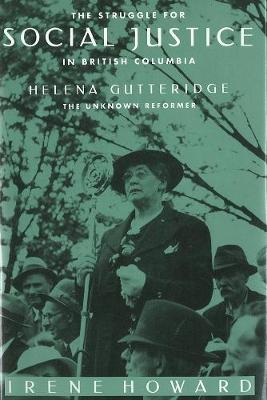 The Struggle for Social Justice in British Columbia: Helena Gutteridge, the Unknown Reformer (Hardback)