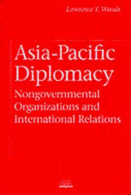 Asia-Pacific Diplomacy: Nongovernmental Organizations and International Relations - Canada and International Relations (Hardback)