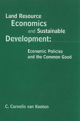 Land Resource Economics and Sustainable Development: Economic Policies and the Common Good (Hardback)