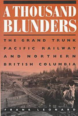 A Thousand Blunders: The Grand Trunk Pacific Railway and Northern British Columbia (Paperback)