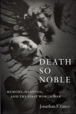 Death So Noble: Memory, Meaning, and the First World War (Paperback)