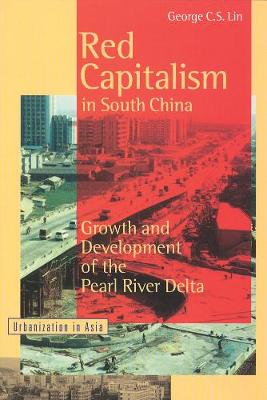 Red Capitalism in South China: Growth and Development of the Pearl River Delta - Urbanization in Asia (Hardback)