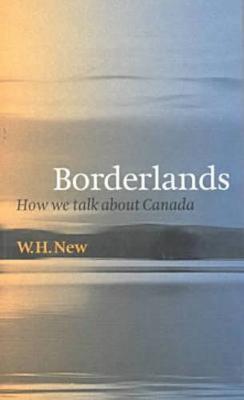 Borderlands: How We Talk About Canada - Brenda and David McLean Canadian Studies (Paperback)