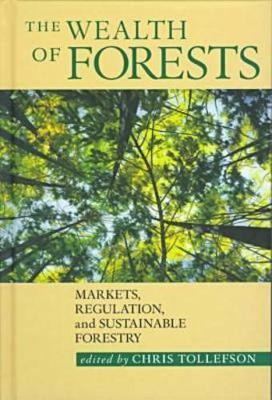 The Wealth of Forests: Markets, Regulation, and Sustainable Forestry (Hardback)