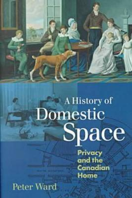A History of Domestic Space: Privacy and the Canadian Home (Hardback)