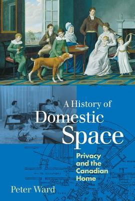 A History of Domestic Space: Privacy and the Canadian Home (Paperback)