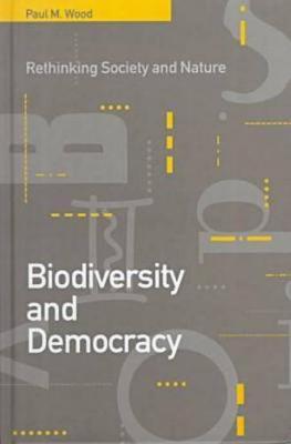 Biodiversity and Democracy: Rethinking Nature and Society (Hardback)