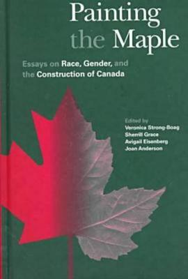 Painting the Maple: Essays on Race, Gender, and the Construction of Canada (Hardback)