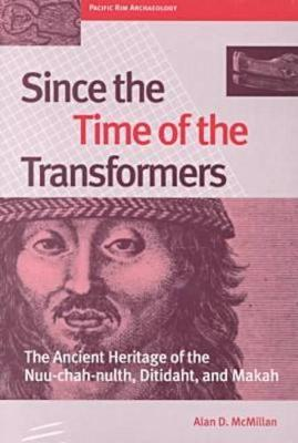 Since the Time of the Transformers: The Ancient Heritage of the Nuu-chah-nulth, Ditidaht, and Makah - Pacific Rim Archaeology (Paperback)