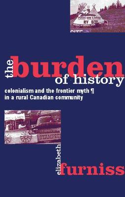 The Burden of History: Colonialism and the Frontier Myth in a Rural Canadian Community (Hardback)