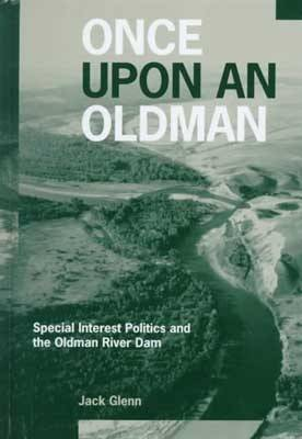Once Upon an Oldman: Special Interest Politics and the Oldman River Dam (Hardback)