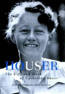 Houser: The Life and Work of Catherine Bauer, 1905-64 (Paperback)