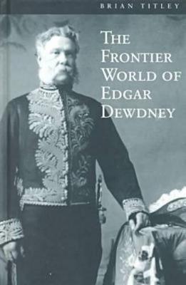 The Frontier World of Edgar Dewdney (Hardback)