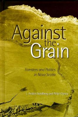 Against the Grain: Foresters and Politics in Nova Scotia (Paperback)