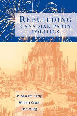 Rebuilding Canadian Party Politics (Paperback)