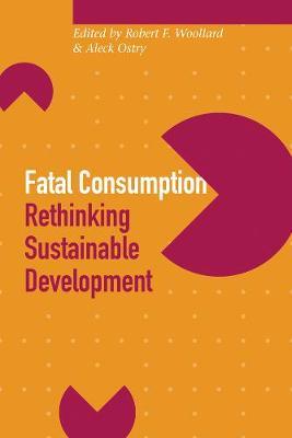 Fatal Consumption: Rethinking Sustainable Development (Paperback)
