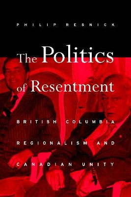 The Politics of Resentment: British Columbia Regionalism and Canadian Unity (Hardback)