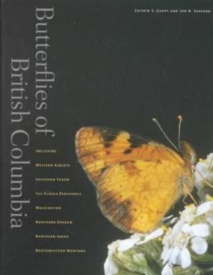 Butterflies of British Columbia: Including Western Alberta, Southern Yukon, the Alaska Panhandle, Washington, Northern Oregon, Northern Idaho, and Northwestern Montana (Hardback)
