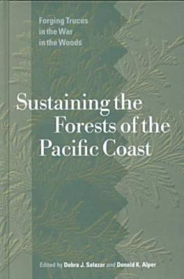 Sustaining the Forests of the Pacific Coast: Forging Truces in the War in the Woods (Hardback)