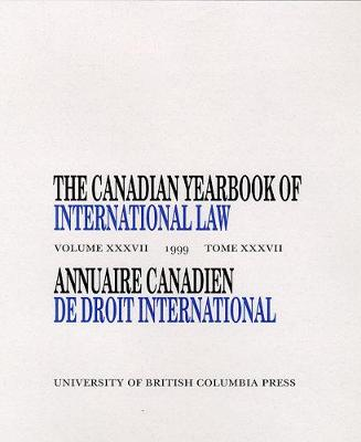The Canadian Yearbook of International Law, Vol. 37, 1999 - Canadian Yearbook of International Law (Hardback)