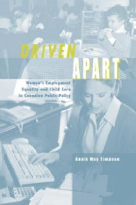Driven Apart: Women's Employment Equality and Child Care in Canadian Public Policy (Hardback)