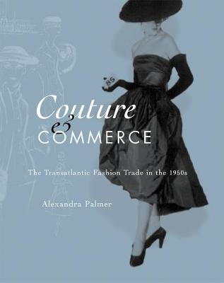 Couture and Commerce: The Transatlantic Fashion Trade in the 1950s (Hardback)
