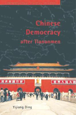 Chinese Democracy after Tiananmen - Contemporary Chinese Studies (Hardback)