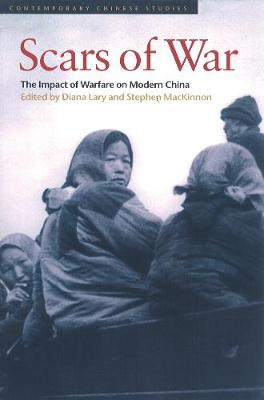 Scars of War: The Impact of Warfare on Modern China - Contemporary Chinese Studies (Paperback)