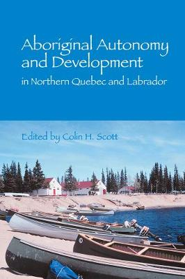 Aboriginal Autonomy and Development in Northern Quebec and Labrador (Hardback)