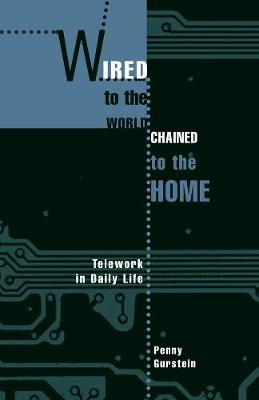 Wired to the World, Chained to the Home: Telework in Daily Life (Hardback)