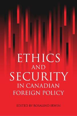 Ethics and Security in Canadian Foreign Policy (Hardback)