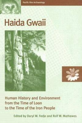 Haida Gwaii: Human History and Environment from the Time of Loon to the Time of the Iron People - Pacific Rim Archaeology (Hardback)