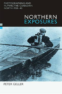 Northern Exposures: Photographing and Filming the Canadian North, 1920-45 (Paperback)