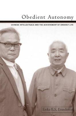 Obedient Autonomy: Chinese Intellectuals and the Achievement of Orderly Life - Contemporary Chinese Studies (Hardback)