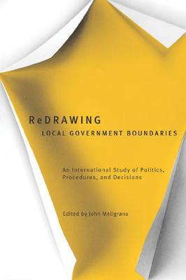 Redrawing Local Government Boundaries: An International Study of Politics, Procedures, and Decisions (Hardback)