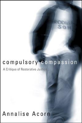 Compulsory Compassion: A Critique of Restorative Justice - Law and Society (Hardback)