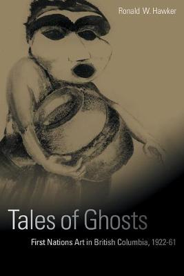 Tales of Ghosts: First Nations Art in British Columbia, 1922-61 (Hardback)