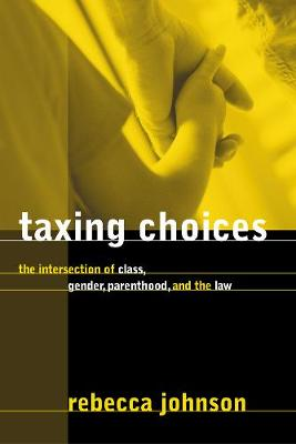 Taxing Choices: The Intersection of Class, Gender, Parenthood, and the Law - Law and Society (Hardback)