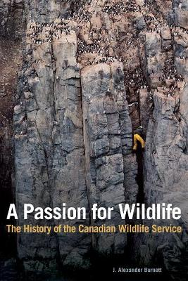 A Passion for Wildlife: The History of the Canadian Wildlife Service (Hardback)