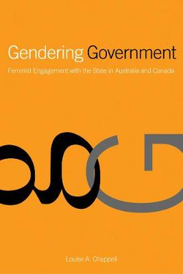 Gendering Government: Feminist Engagement with the State in Australia and Canada (Hardback)