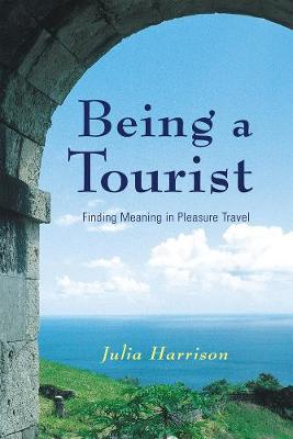 Being a Tourist: Finding Meaning in Pleasure Travel (Hardback)