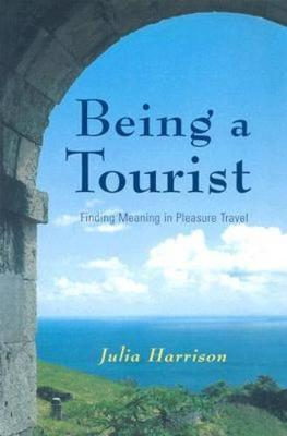 Being a Tourist: Finding Meaning in Pleasure Travel (Paperback)